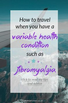How to travel when you have a variable health condition, such as Fibromyalgia. Click to read or pin to save for later