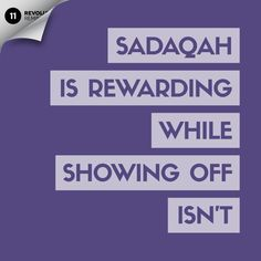"""""""If you disclose your Sadaqaat (almsgiving), it is well; but if you conceal them and give them to the poor, that is better for you."""" [Quran 2:271]"""