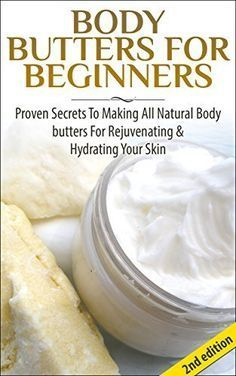 Body Butters For Beginners 2nd Edition: Proven Secrets To Making All Natural Body Butters For Rejuvenating And Hydrating Your Skin (Soap Making, Body Butters, ... Essential Oils, Natural Homemade Soaps), http://www.amazon.com/dp/B00K6LVV6A/ref=cm_sw_r_pi_awdm_SVOgub16TD1Y3