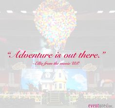 """""""Adventure is out there"""" ~ UP the movie #quotes #disney #Eventures"""