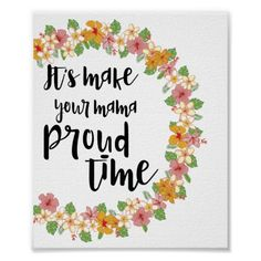 Shop Make Your Mama Proud Time Print created by Simply_Simper_Design. Proud Mom Quotes, Mama Quotes, Custom Posters, Inspirational Quotes, Motivational, Custom Framing, Favorite Quotes, Print Design, Make It Yourself
