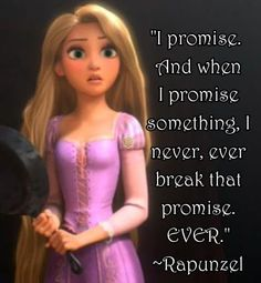 """When I promise something I never ever break that promise. EVER."" #Tangled quote"