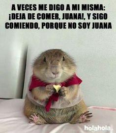 Juana deja de comer ! jajaja