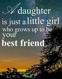 A+daughter+is+just+a+little+girl+who+grows+up+to+be+your+best+friend. Picture Quotes.