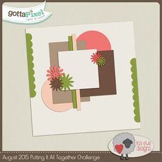 Putting It All Together Challenge - August 2015 (Digital Scrap a page using the provided template pieces) @ gottapixel.net