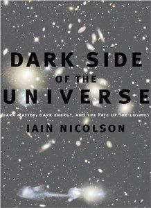 Dark Side of the Universe: Dark Matter, Dark Energy, and the Fate of the Cosmos: Iain Nicolson: 9780801885921: Amazon.com: Books