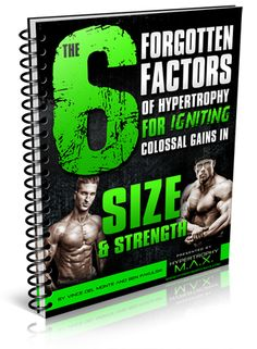 www.hypertrophymaxinfo.com Download Forgotten Factors of Hypertrophy for Igniting Colossal Gains in Size and Strength