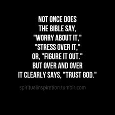"Not once does the bible say, ""worry about it,"" ""stress over it,"" or ""figure it out."" Over and over it clearly says ""trust God. Bible Verses Quotes, Faith Quotes, Me Quotes, Scriptures, Trusting God Quotes, Night Quotes, The Words, Spiritual Quotes, Positive Quotes"
