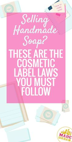 Laws for Selling Handmade Soap & Cosmetics It doesn't matter how small your creative business is Cosmetic Labels, Savon Soap, Homemade Soap Recipes, Homemade Paint, Homemade Cards, Handmade Soaps, Diy Soaps, Diy Soap Labels, Handmade Products