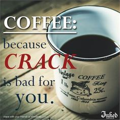 Coffee: Because crack is bad for you #InkedMagazine #meme #coffee #crack #humor #funny #truth