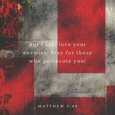 Loving your enemy is not a natural human reaction; truly finding love in your heart for the person who has hurt you is evidence of the work of God in your life.