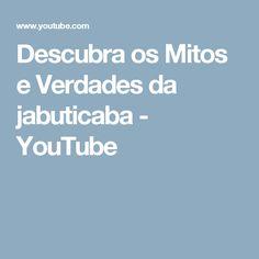 Descubra os Mitos e Verdades da jabuticaba - YouTube