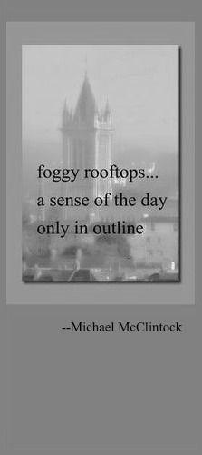 Haiku poem: foggy rooftops -- by Michael McClintock.