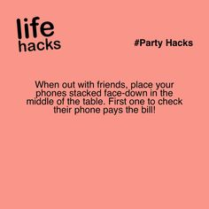 When out with friends, place your phones stacked face-down in the middle of the table. First one to check their phone pays the bill!