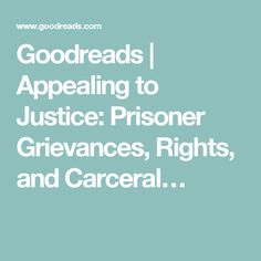 Goodreads | Appealing to Justice: Prisoner Grievances, Rights, and Carceral…