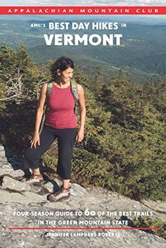 AMC's Best Day Hikes in Vermont: Four-Season Guide To 60 Of The Best Trails In The Green Mountain State by Jennifer Roberts