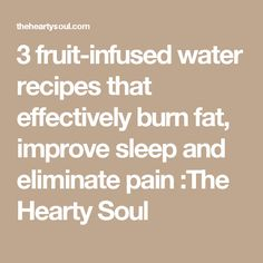 3 fruit-infused water recipes that effectively burn fat, improve sleep and eliminate pain :The Hearty Soul