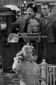 It's A Wonderful Life.  I say this to my husband all the time.