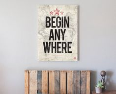 Begin Anywhere art print