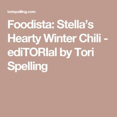 Foodista: Stella's Hearty Winter Chili - ediTORIal by Tori Spelling