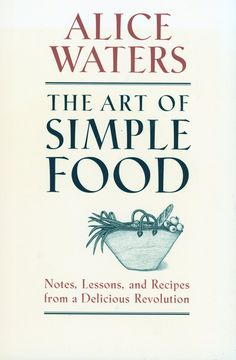 The Art of Simple Food by Alice Walter