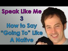 """Speak Like Me - 3 - How to Say """"Going To"""" Like A Native Speaker - Sound Native with Drew Badger - YouTube"""