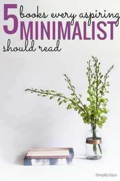 5 Books for Aspiring Minimalists: Want to learn more about minimalism? Check out these 5 amazing books. // SimplifyDays.com/