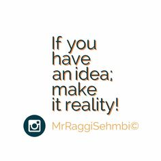 - If you have an idea make it reality! Persue your dream forward and make what you want to make! Ideas are messages floating around giving you signs of a new venture planned for you ..... Have a good day .... #inspiration #motivation #motivate #inspire #quote #millionaire #billionaire #business #businessman #businesswomen #realestate #agent #sales #deals #boss #winner #goals #entrepreneur #money #leader #uk #india #dubai #usa #you #me # http://www.australiaunwrapped.com/