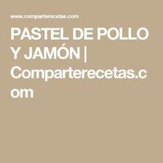 PASTEL DE POLLO Y JAMÓN | Comparterecetas.com