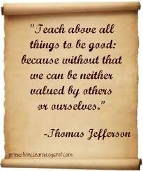 Teach above all things to be good... <3