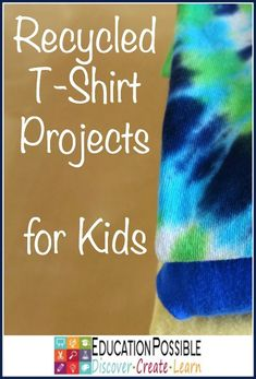 """Recycled T-Shirt Projects for Kids -  From Education Possible """"Creative, hands-on learning ideas for middle school!"""""""