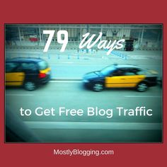 Bloggers can get free blog traffic Click to see the 79 ways #blogging MostlyBlogging.com