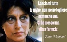 """""""Lasciami tutte le rughe… (Anna Magnani)"""""""