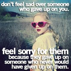 dont feel sad over someone who gave up on you love quotes life quotes quotes positive quotes quote life positive wise wisdom life lessons positive quote instagram quotes