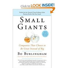 Small Giants: Companies That Choose to Be Great Instead of Big by Bo Burlingham 1591841496 9781591841494 Timothy Ferriss, Tim Ferriss, Good Books, Books To Read, Great Place To Work, Record Company, Business Articles, Financial Times, The Monks