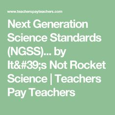 Next Generation Science Standards (NGSS)... by It's Not Rocket Science | Teachers Pay Teachers