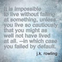 You failed by default? J.K. Rowling asks if you have lived?