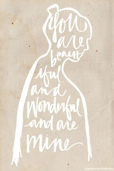 duendehandlettering: You are beautiful and wonderful and are mine. duendehandlettering.tumblr.com