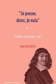 Je pense, donc, je suis. I think, therefore, I am. -René DESCARTES #FrenchQuote Visit www.talkinfrench.com for everything about French language and culture.