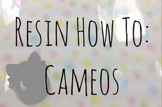 Resin How To: Cameos
