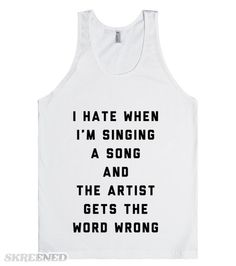 I hate when I'm singing a song and the artist gets the word wrong. It's so infuriating. Don't you know the real lyrics? It's so obvious. #Music