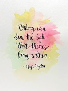 """""""Nothing can dim the light that shines from within."""" Quote by Maya Angelou and a reminder to let your light shine brightly this summer. #quotes #calligraphy #watercolor"""