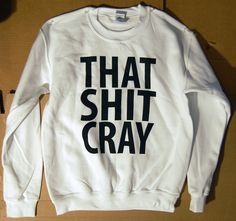 NEEEEEED That Shit Cray WHITE Sweatshirt Limited Print All Sizes by scstees, $20.00. Ahh! hahahah! I say this all the time!