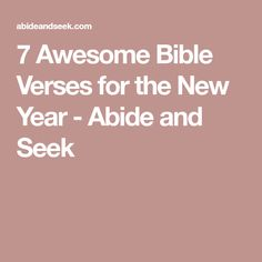 7 Awesome Bible Verses for the New Year - Abide and Seek New Year Verses, Trust God, Bible Verses, Awesome, Scripture Verses, Bible Scripture Quotes, Bible Scriptures, Scriptures