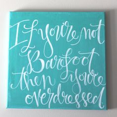 ON CANVAS - Beach Quote - If youre barefoot then you are overdressed  12 x 12 inch
