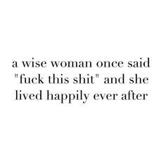 """GIRLPOWER QUOTE, A wise woman once said """" fuck this shit"""" and she lived happily ever after. happy quotes 15 quotes van powervrouwen om mentaal in te kaderen Happy Quotes, Great Quotes, Quotes To Live By, Me Quotes, Motivational Quotes, Funny Quotes, Inspirational Quotes, Happiness Quotes, Happy Single Quotes"""
