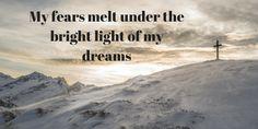 My fears melt under the bright light of my dreams. #LiveBig #EnjoyingLife #MyAffirmation