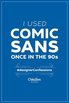 A Designer's Confessions About Comic Sans, Flat Design, Other Design Sins - De. Graphic Design Humor, Funny Design, Comic Sans Ms, Art Jokes, Funny Confessions, Blog Writing, Academic Writing, Typography Poster, Grafik Design