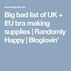 Big bad list of UK + EU bra making supplies | Randomly Happy | Bloglovin'