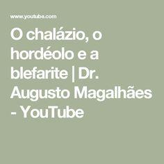 O chalázio, o hordéolo e a blefarite | Dr. Augusto Magalhães - YouTube